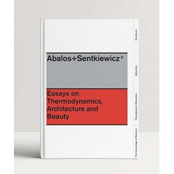 Abalos + Sentkiewicz: Essays on Thermodinamics, Architecture and Beauty
