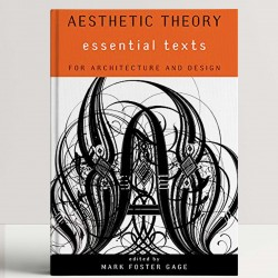 Aesthetic Theory – Essential Texts for Architecture and Design
