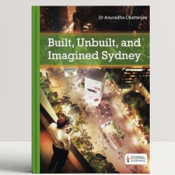 Built, Unbuilt and Imagined Sydney: A Collection of Essays on the Public Life of Architecture