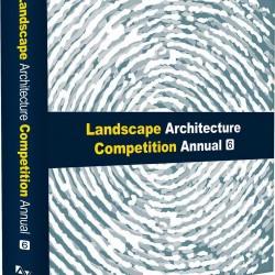 Landscape Architecture Competition Annual Vol 6