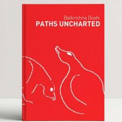 Paths Uncharted: Balkrishna Doshi