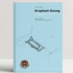 Drapham Dzong: Archaeological Excavation of a Himalayan Fortress In Central Bhutan