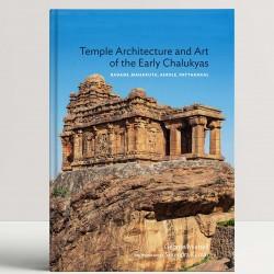 Temple Architecture and Art of the Early Chalukyas: Badami, Mahakuta, Aihole, Pattadakal