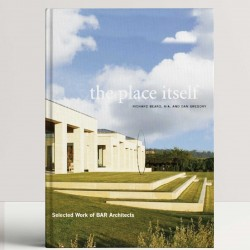 The Place Itself: Selected Work of BAR Architects