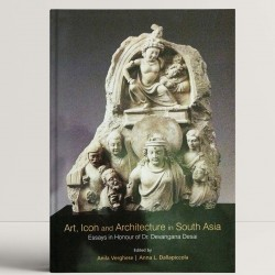 Art, Icon and Architecture in South Asia: Essays in Honour of Dr. Devangana Desai