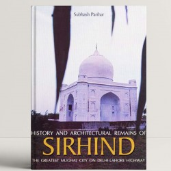 History and Architectural Remains of Sirhind with God: The Greatest Mughal City on Delhi-Lahore
