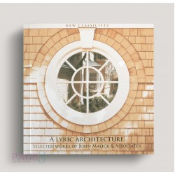 A Lyric Architecture: Selected Works Of John Malick & Associates New Classicists
