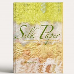Silk Paper: A Guide to Making It and Using It in Textile Art